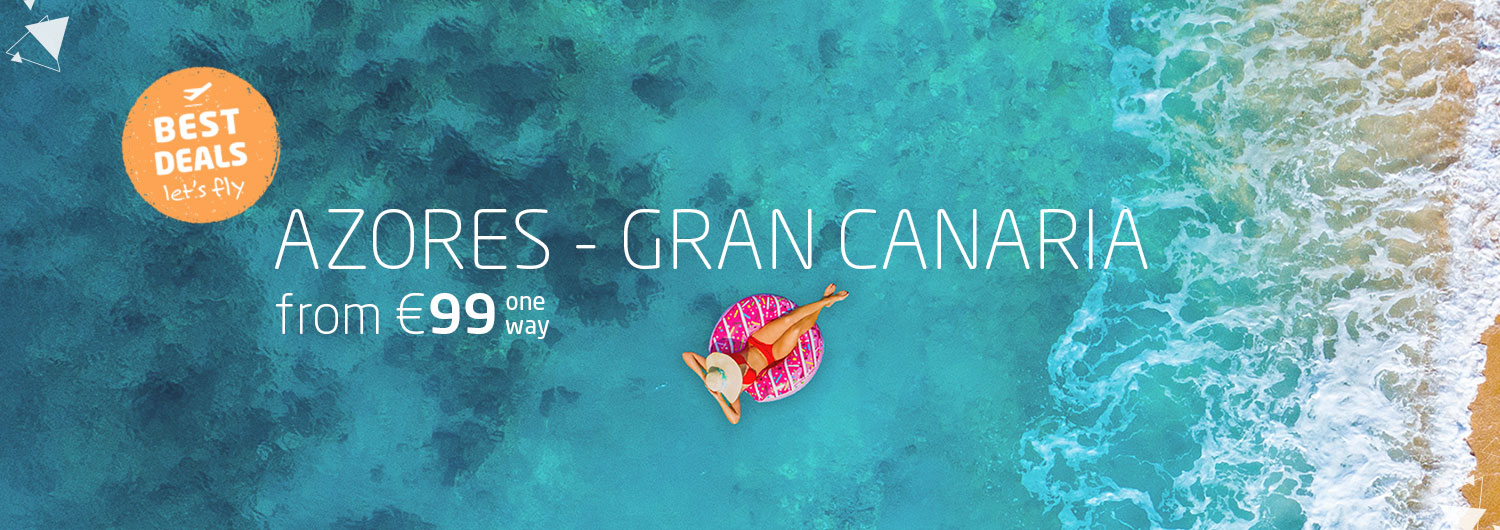 Best Deals, let's fly | Azores > Gran Canaria from 99€ one way