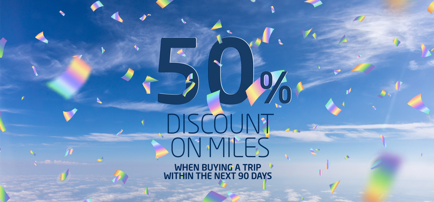 50% discount on miles, when buying a trip within the next 90 days