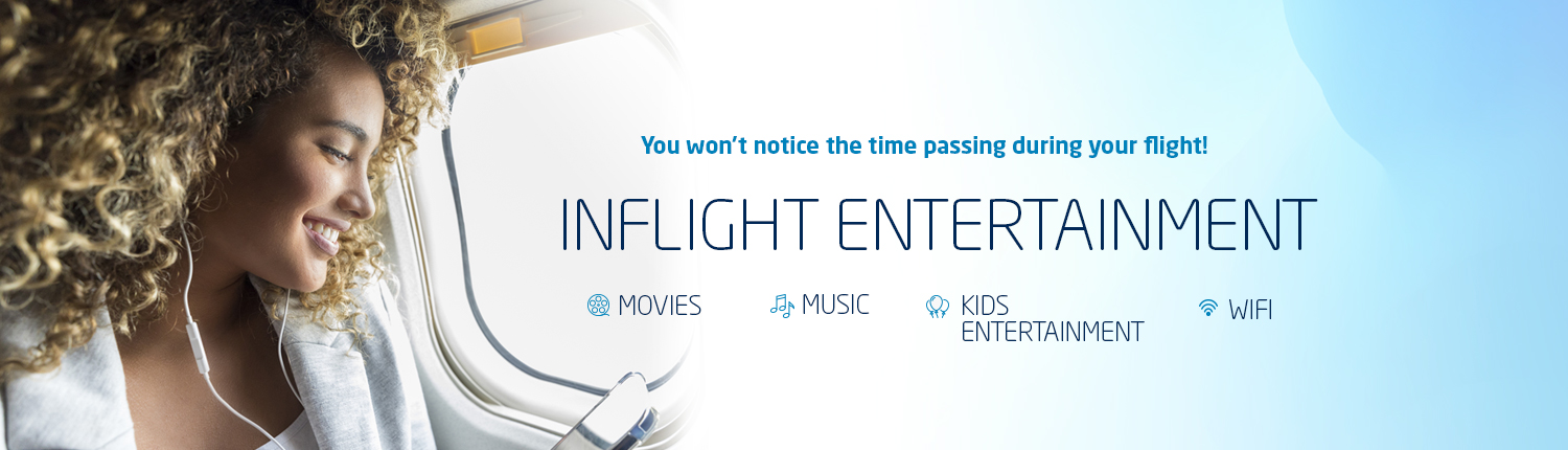 You won't notice the time passing during your flight! Inflight entertainment. Movies; Music; Kids Entertainment; Wifi